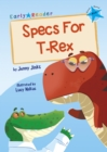 Specs For T-Rex : (Blue Early Reader) - Book