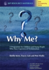 Why Me? : A Programme for Children and Young People Who Have Experienced Victimization - Book