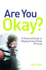 Are You Okay? : A Practical Guide to Helping Young Victims of Crime - Book