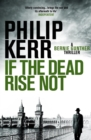 If the Dead Rise Not : Bernie Gunther Thriller 6 - eBook