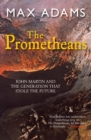 The Prometheans : John Martin and the Generation that Stole the Future - eBook