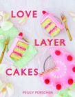 Love Layer Cakes : Over 30 Recipes and Decoration Ideas for Scrumptious Celebration Bakes - Book