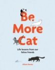 Be More Cat : Life Lessons from Our Feline Friends - Book