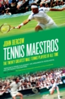 Tennis Maestros : The Twenty Greatest Male Tennis Players of All Time - eBook