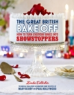 The Great British Bake Off: How to turn everyday bakes into showstoppers - Book