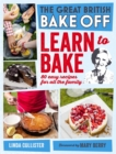 Great British Bake Off: Learn to Bake : 80 easy recipes for all the family - Book