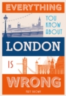 Everything You Know About London is Wrong - Book