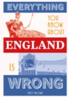 Everything You Know About England is Wrong - Book