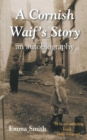 A Cornish Waif's Story : An Autobiography - Book