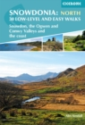 Snowdonia: Low-level and easy walks - North : Snowdon, the Ogwen and Conwy Valleys and the coast - Book