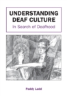 Understanding Deaf Culture : In Search of Deafhood - Book