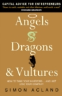 Angels, Dragons and Vultures : How to Tame Your Investors...and Not Lose Your Company - Book