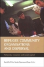 Refugee community organisations and dispersal : Networks, resources and social capital - Book