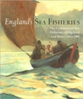 England's Sea Fisheries : The Commercial Sea Fisheries of England and Wales Since 1300 - Book
