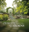 Private Gardens : Design Secrets to Creating Beautiful Outdoor Living Spaces - Book
