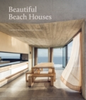 Beautiful Beach Houses : Living in Stunning Coastal Escapes - Book