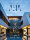 New Houses in Asia : Inspired Architecture and Interiors for the Modern World - Book