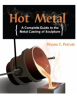 Hot Metal : A Complete Guide to the Metal Casting of Sculpture - Book
