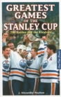 Greatest Games of the Stanley Cup : The Battles and the Rivalries - Book