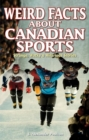 Weird Facts about Canadian Sports : Strange, Wacky & Hilarious Stories - Book