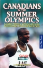 Canadians in the Summer Olympics : Canadaas Athletes, Victories, Records, Controversies, Firsts and Weird Facts - Book