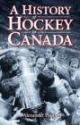 History of Hockey in Canada, A - Book