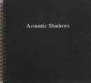 Accoustic Shadows : Soundworks by Artists - Book