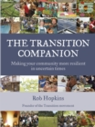 The Transition Companion : Making your community more resilient in uncertain times - Book