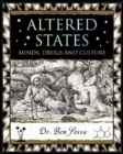 Altered States : Minds, Drugs and Culture - Book