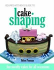 Squires Kitchen's Guide to Cake Shaping : Fun Novelty Cakes for All Occasions - Book