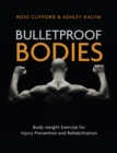 Bulletproof Bodies : Body-weight Exercise for Injury Prevention and Rehabilitation - Book