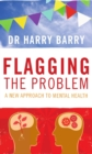 Flagging the Problem : A New Approach to Mental Health - Book