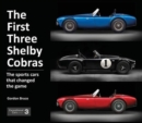 The First Three Shelby Cobras : The Sports Cars That Changed the Game - Book