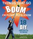 Things That Go Boom Or Float, Fly, and Zoom : 18 DIY Projects to Make - Book