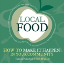 Local Food : How to Make it Happen in Your Community - eBook