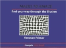 Mazes to Amaze : Admire the Illusion...and Then Find Your Way Through it - Book