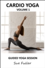 Cardio Yoga  - Yoga 2 Hear : An Audio Yoga Class That Combines the Benefits of a Yoga Practice and a Cardio Workout Volume 1 - eAudiobook
