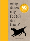 Why Does My Dog Do That? : Comprehensive answers to the 50+ questions that every dog owner asks - eBook
