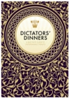 Dictators' Dinners : The Bad Taste Guide to Entertaining Tyrants - Book