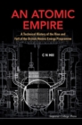 Atomic Empire, An: A Technical History Of The Rise And Fall Of The British Atomic Energy Programme - Book