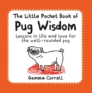 The Little Pocket Book of Pug Wisdom : Lessons in Life and Love for the Well-Rounded Pug - Book