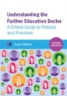 Understanding the Further Education Sector : A critical guide to policies and practices - Book