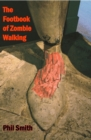 The Footbook of Zombie Walking : How to be More Than a Survivor in an Apocalypse - Book
