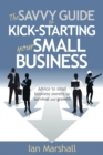 The Savvy Guide to Kick-Starting your Small Business : Advice to small business owners on survival and growth - Book