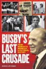 Busby's Last Crusade : From Munich to Wembley: A Pictorial History - Book