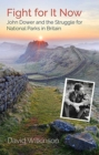 Fight for It Now : John Dower and the Struggle for National Parks in Britain - Book