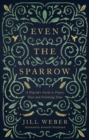 Even the Sparrow : A Pilgrim's Guide to Prayer, Trust and Following Jesus - Book