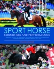 Sport Horse Soundness and Performance : Training advice for dressage, show jumping and event horses from champion riders, equine scientists and vets - eBook