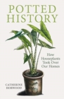 Potted History : How Houseplants Took Over Our Homes - Book