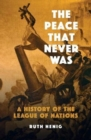 The Peace That  Never Was : A History of the League of Nations - Book